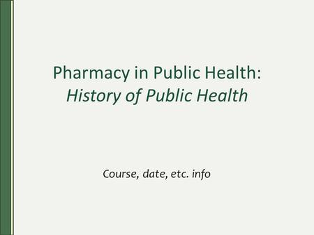 Pharmacy in Public Health: History of Public Health Course, date, etc. info.