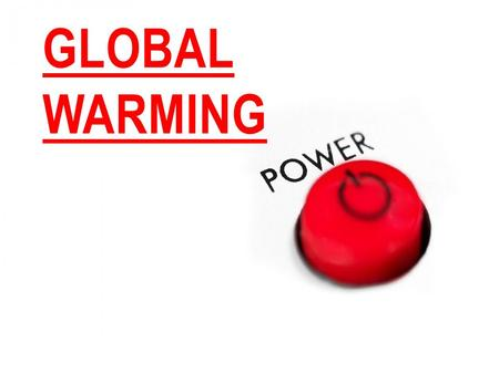 GLOBAL WARMING. 1.WHAT DOES GLOBAL WARMING MEAN? Global warming is the increase in the average temperature of Earth's near-surface air and oceans since.
