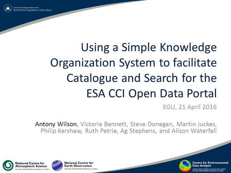 Using a Simple Knowledge Organization System to facilitate Catalogue and Search for the ESA CCI Open Data Portal EGU, 21 April 2016 Antony Wilson, Victoria.