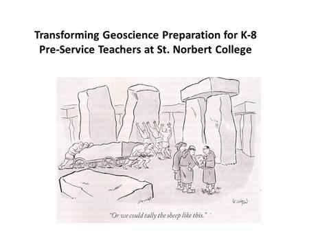 Transforming Geoscience Preparation for K-8 Pre-Service Teachers at St. Norbert College.