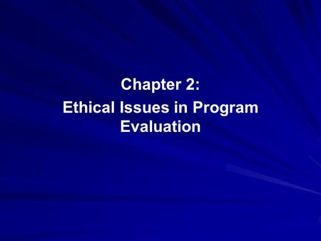 Chapter 2: Ethical Issues in Program Evaluation. Institutional Review Boards (IRBs) Federal mandate for IRBs –Concern during 1970s about unethical research.