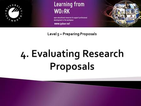Level 5 – Preparing Proposals. Understanding how research proposals are/should be evaluated is helpful not only for the people evaluating them but also.