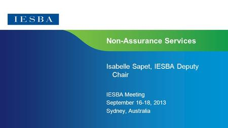 Page 1 Non-Assurance Services Isabelle Sapet, IESBA Deputy Chair IESBA Meeting September 16-18, 2013 Sydney, Australia.