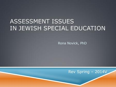 ASSESSMENT ISSUES IN JEWISH SPECIAL EDUCATION Rona Novick, PhD Rev Spring – 2014V.