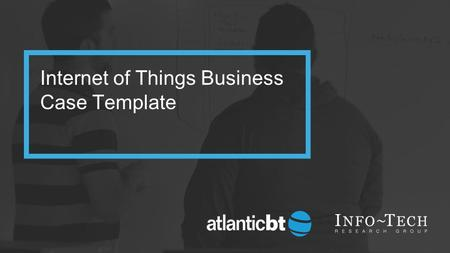 Internet of Things Business Case Template. Powered by InfoTech, provided by Atlantic BT Summarize the business case for analyzing the Internet of Things.