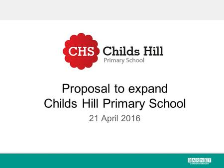 Proposal to expand Childs Hill Primary School 21 April 2016.