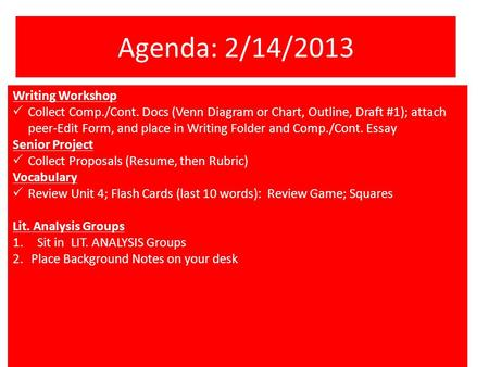 Agenda: 2/14/2013 Writing Workshop  Collect Comp./Cont. Docs (Venn Diagram or Chart, Outline, Draft #1); attach peer-Edit Form, and place in Writing Folder.