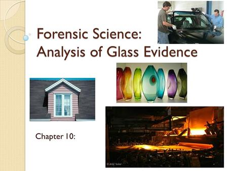 Forensic Science: Analysis of Glass Evidence Chapter 10: