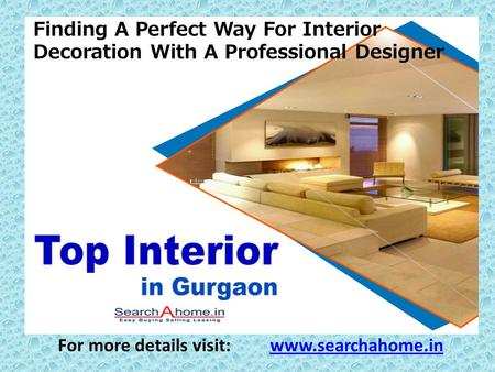 Finding A Perfect Way For Interior Decoration With A Professional Designer For more details visit: www.searchahome.inwww.searchahome.in.