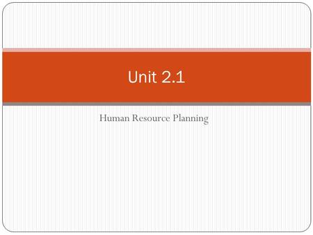 Human Resource Planning Unit 2.1. Human Resource Planning Anticipating future staffing needs Historical data and trends Sales and income levels Staff.