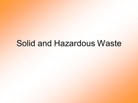 Solid and Hazardous Waste. E-waste—An Exploding Problem 1. Electronic waste, e- waste: fastest growing solid waste problem 2. Most ends up in landfills.