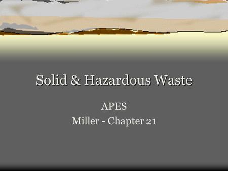 APES Miller - Chapter 21 Solid & Hazardous Waste.