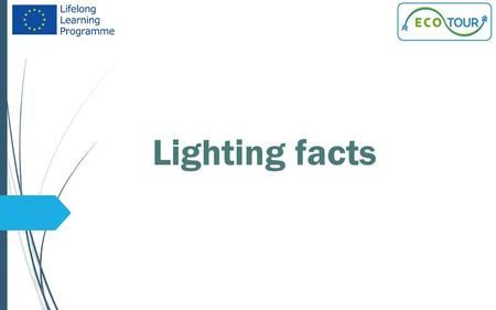 Lighting facts.  Lighting can be a big energy consumer in offices and production areas and experience shows that energy savings may be achieved - often.