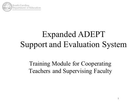 1 Expanded ADEPT Support and Evaluation System Training Module for Cooperating Teachers and Supervising Faculty.