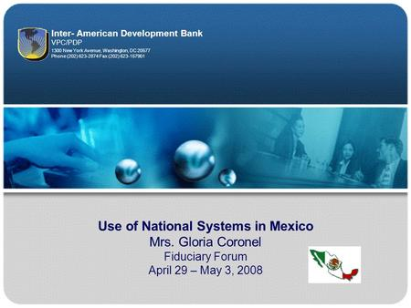 1 Use of National Systems in Mexico Mrs. Gloria Coronel Fiduciary Forum April 29 – May 3, 2008 1300 New York Avenue, Washington, DC 20577 Phone (202) 623-2874.