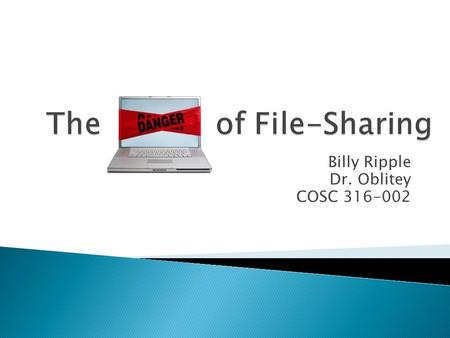 Billy Ripple Dr. Oblitey COSC 316-002.  File-Sharing ◦ What is it? ◦ Uses ◦ History ◦ Types ◦ Dangers  Case Study  Summary  Works Cited.