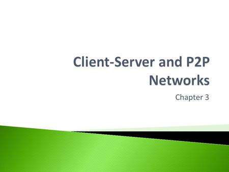 Chapter 3.  The advantages and disadvantages of: ◦ Client-Server Networks & ◦ Peer-to-Peer Networks.