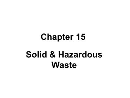 Solid & Hazardous Waste Chapter 15. United States Solid Waste Production 75% 13% 9.5% 2% 1% Mining & Oil & Gas Agriculture Industry Municipal Sewage.