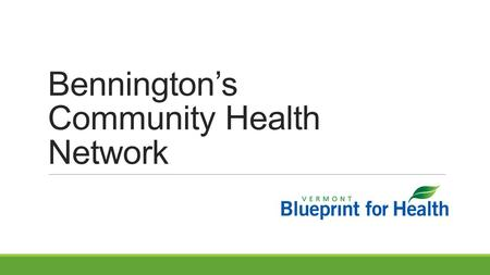 Bennington's Community Health Network. Study Objective Objective Describe the network of organizations that has emerged in each Blueprint HSA to support.