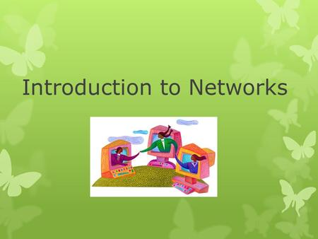 Introduction to Networks. When Personal Computers first appeared in business, software programs were designed for a single user. However as computers.