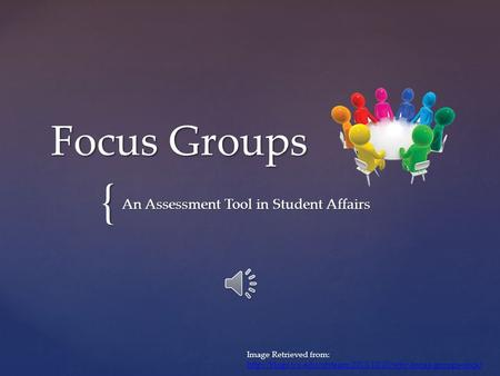 { Focus Groups An Assessment Tool in Student Affairs Image Retrieved from:
