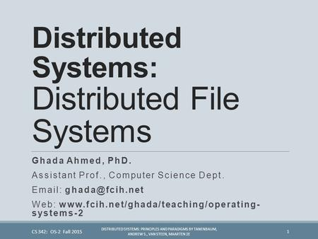 Distributed Systems: Distributed File Systems Ghada Ahmed, PhD. Assistant Prof., Computer Science Dept.   Web: