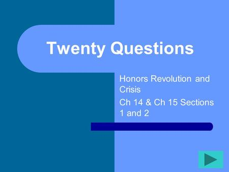 Twenty Questions Honors Revolution and Crisis Ch 14 & Ch 15 Sections 1 and 2.