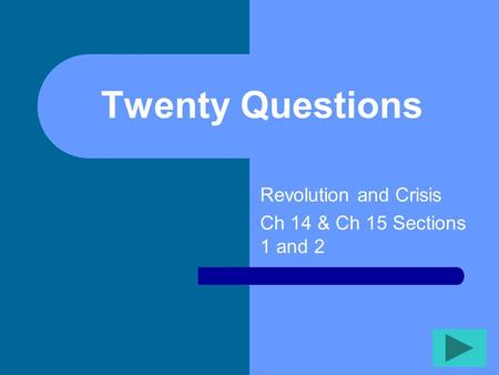 Twenty Questions Revolution and Crisis Ch 14 & Ch 15 Sections 1 and 2.