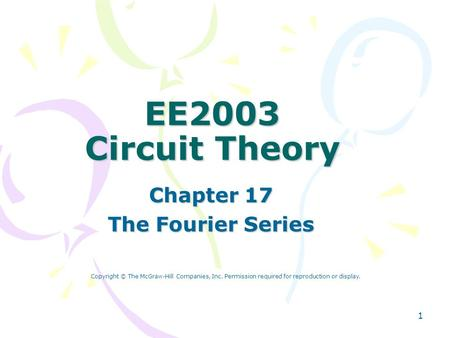 1 EE2003 Circuit Theory Chapter 17 The Fourier Series Copyright © The McGraw-Hill Companies, Inc. Permission required for reproduction or display.