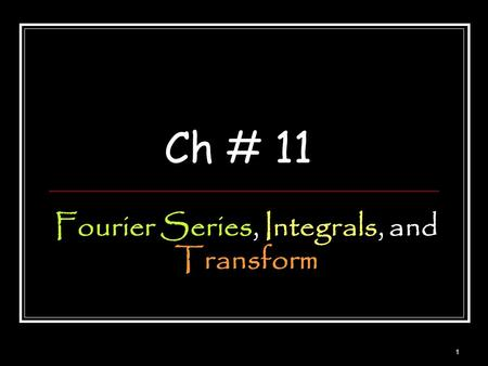 Ch # 11 Fourier Series, Integrals, and Transform 1.