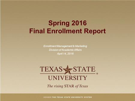 Spring 2016 Final Enrollment Report Enrollment Management & Marketing Division of Academic Affairs April 14, 2016.