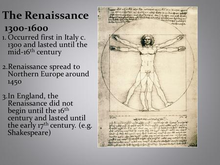 The Renaissance 1300-1600 1.Occurred first in Italy c. 1300 and lasted until the mid-16 th century 2.Renaissance spread to Northern Europe around 1450.