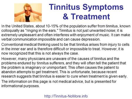 Tinnitus Symptoms & Treatment In the United States, about 10-15% of the population suffer from tinnitus, known colloquially as ringing in the ears. Tinnitus.