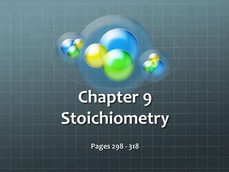 Chapter 9 Stoichiometry Pages 298 - 318. Intro to Stoichiometry All stoichiometric calculations start with a __________________________. To solve, you.