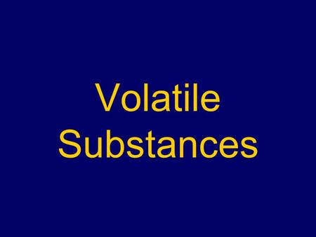 Volatile Substances. Commonly referred to as 'inhalants', 'solvents', 'solvent based products' Common terms include 'chroming', 'huffing', 'sniffing',