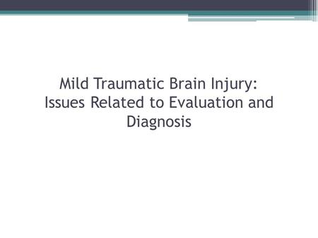 Mild Traumatic Brain Injury: Issues Related to Evaluation and Diagnosis.