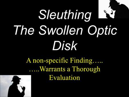 Sleuthing The Swollen Optic Disk