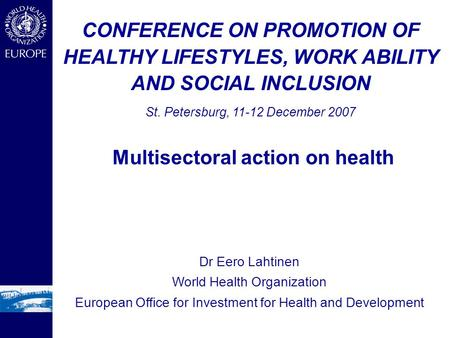 Dr Eero Lahtinen World Health Organization European Office for Investment for Health and Development CONFERENCE ON PROMOTION OF HEALTHY LIFESTYLES, WORK.