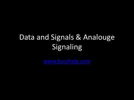Data and Signals & Analouge Signaling www.bscshelp.com.
