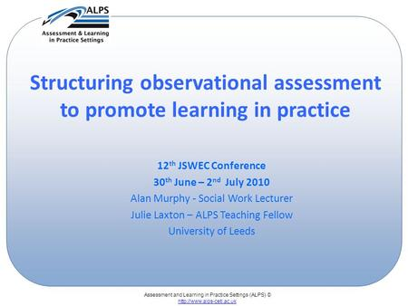 Assessment and Learning in Practice Settings (ALPS) ©  Structuring observational assessment to promote learning in practice 12.