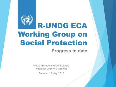 R-UNDG ECA Working Group on Social Protection UNDG Europe and Central Asia Regional Directors Meeting Geneva, 12 May 2016 1 Progress to date.