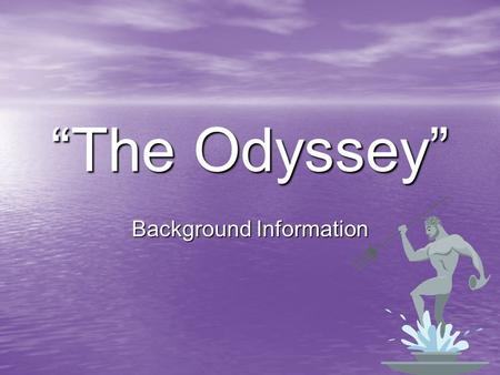 """The Odyssey"" Background Information. Author Homer, a blind minstrel or bard Homer, a blind minstrel or bard Wrote two epics: Wrote two epics: – The Iliad;"