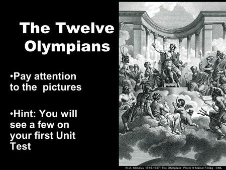 The Twelve Olympians Pay attention to the pictures Hint: You will see a few on your first Unit Test.