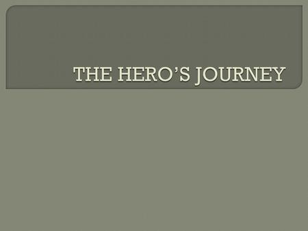  The Hero's Journey is a pattern of narrative identified by the American scholar Joseph Campbell that appears in drama, storytelling, myth, religious.