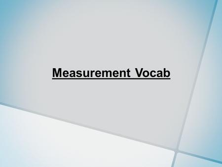 Measurement Vocab. Measurement: a quantity that has both a number and a unit Measuring: a description of your observation.