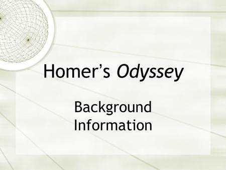Homer's Odyssey Background Information.  Iliad is the story of the Trojan War  Trojan War caused by Helen (most beautiful woman in world) running away.