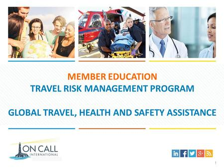 MEMBER EDUCATION TRAVEL RISK MANAGEMENT PROGRAM GLOBAL TRAVEL, HEALTH AND SAFETY ASSISTANCE 1.