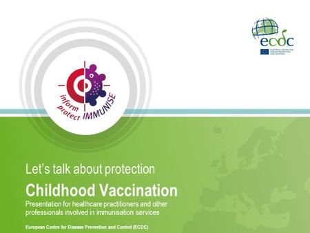 Let's talk about protection Childhood Vaccination Presentation for healthcare practitioners and other professionals involved in immunisation services European.