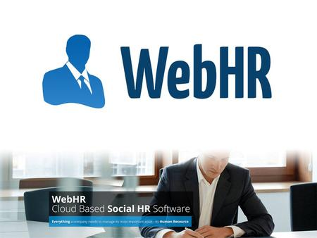 WebHR is a Cloud based Social HR Software that handles everything from Hire to Retire.