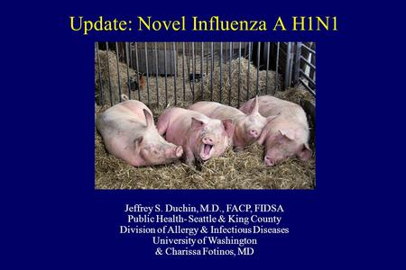 Update: Novel Influenza A H1N1 Jeffrey S. Duchin, M.D., FACP, FIDSA Public Health- Seattle & King County Division of Allergy & Infectious Diseases University.